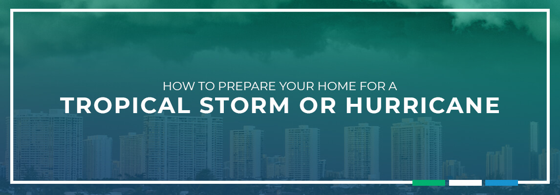 How to Prepare Your Home for a Tropical Storm or Hurricane