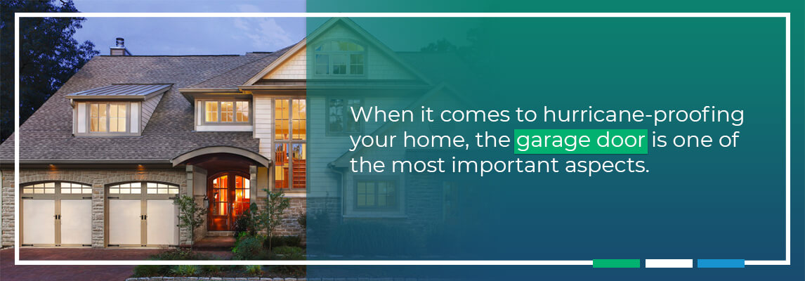 When it comes to hurricane-proofing your home, the garage door is one of the most important aspects.