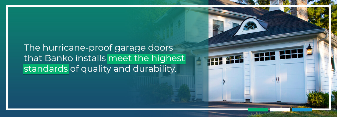 The hurricane-proof garage doors that Banko installs meet the highest standards of quality and durability.