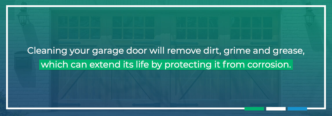 Cleaning your door will remove dirt, grime and grease, which can extend its life by protecting it from corrosion.