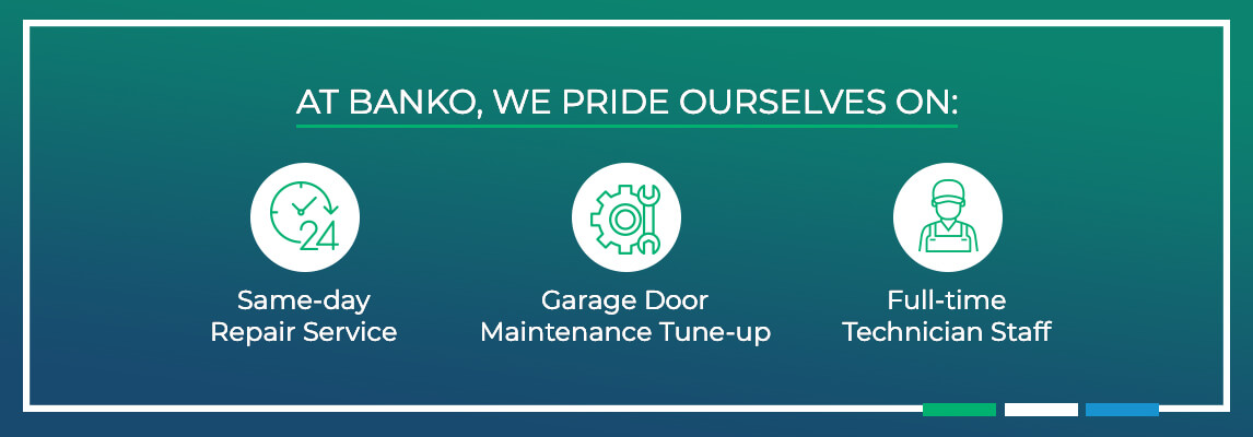 At Banko, we pride ourselves on same-day repair service, garage door maintenance tune-up, and full-time technician stafff.