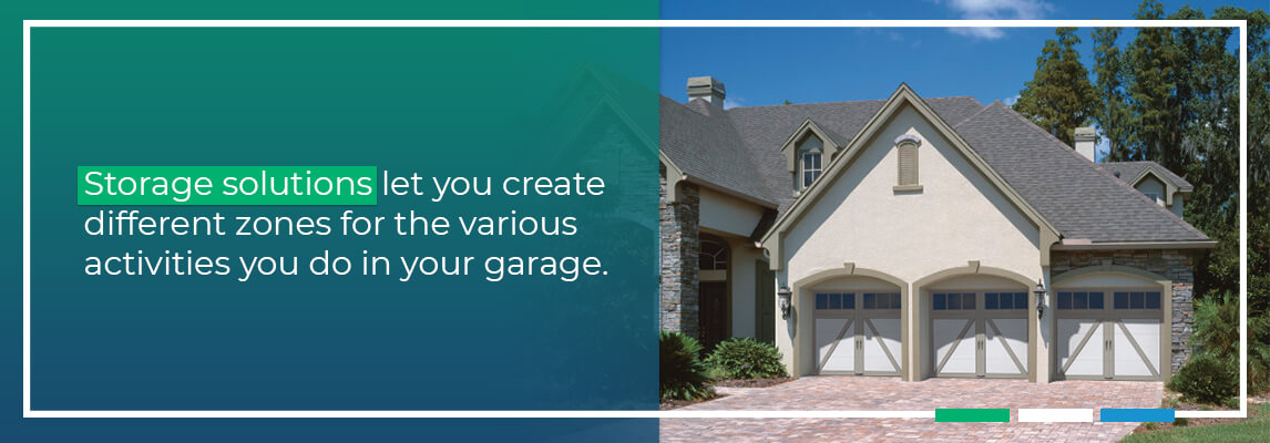 Storage solutions let you create different zones for the various activities you do in your garage