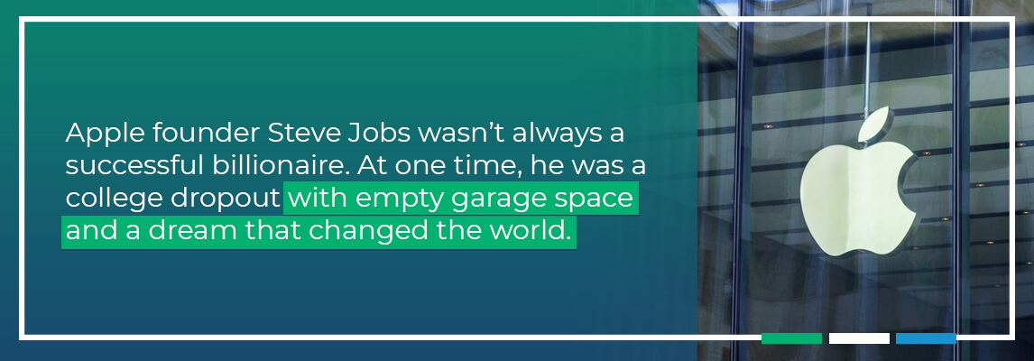 Apple founder Steve Jobs wasnt always a successful billionaire. At one time, he was a college dropout with empty garage space and a dream that changed the world.