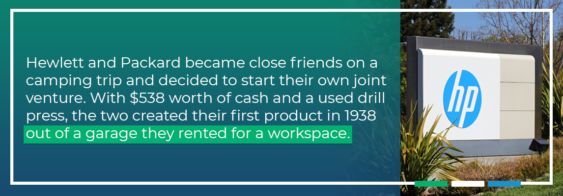 Hewlett Packard became the close friends on a camping trip and decided to start their own joint venture. with $538 worth of cash and a used drill press, the two created their first product in 1938 out of a garage they rented for a workspace.