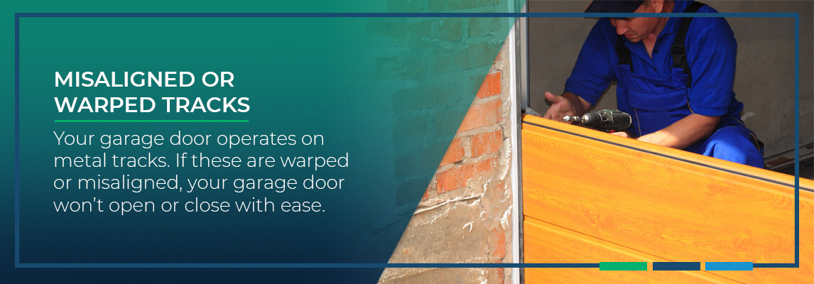 Misaligned or Warped Tracks Your garage door operates on metal tracks. If these are warped or misaligned, your garage door won't open or close with ease.