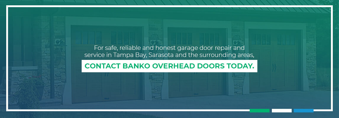 For safe, reliable and honest garage door repair and service in Tampa Bay, Sarasota and the surrounding areas,contact Banko Overhead Doors today.