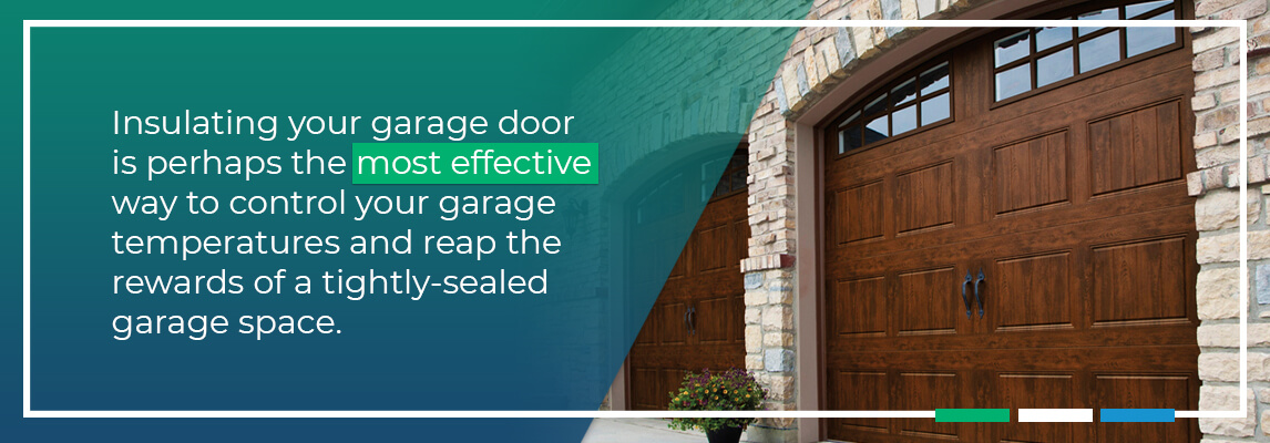 Insulating your garage door is perhaps the most effective way to control your garage temperatures and reap the rewards of a tightly-sealed garage space.