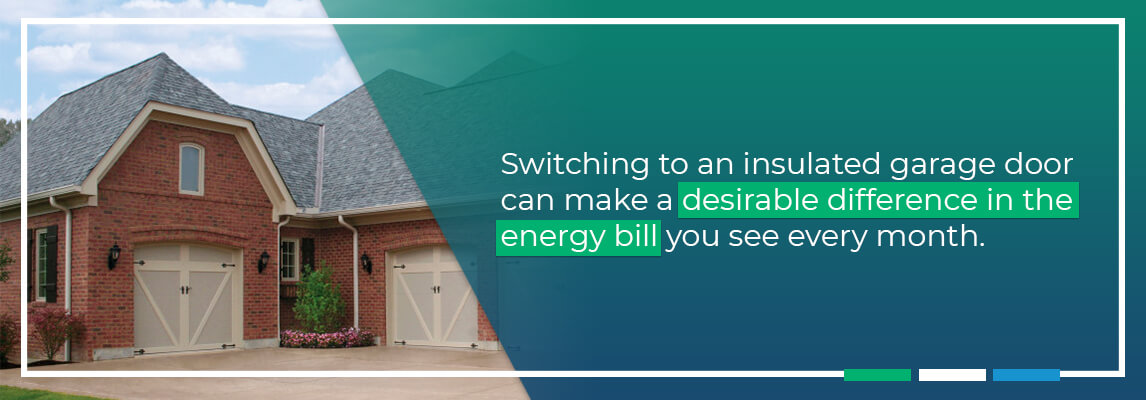 Switching to an insulated garage door can make a desirable difference in the energy bill you see every month