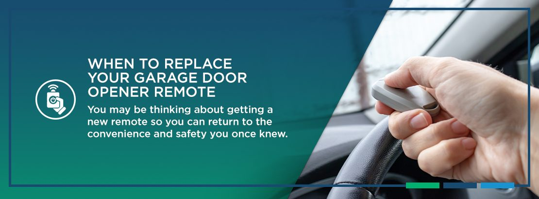 When to Replace Your Garage Door Opener Remote. You may be thinking about getting a new remote so you can return to the convenience and safety you once knew.