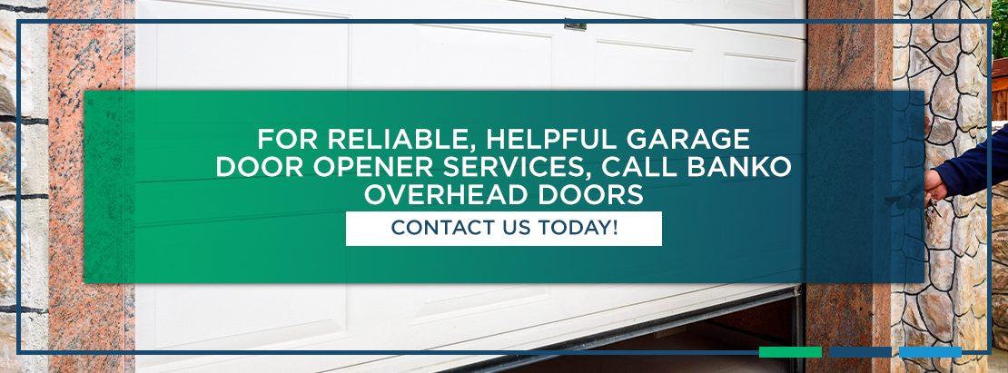 For Reliable, Helpful Garage Door Opener Services, Call Banko Overhead Doors. Contact us today!