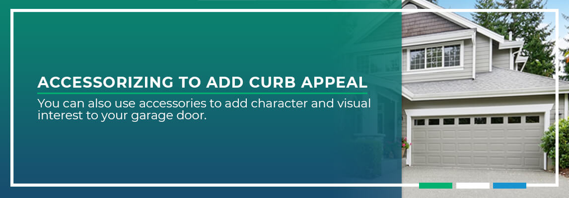 Accessorizing to Add Curb Appeal. You can also use another feature to add character and visual interest to your garage door.