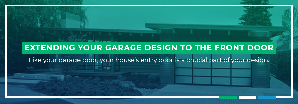 Extending Your Garage Design to the Front Door Like your garage door, your house's entry door is a crucial part of your design.