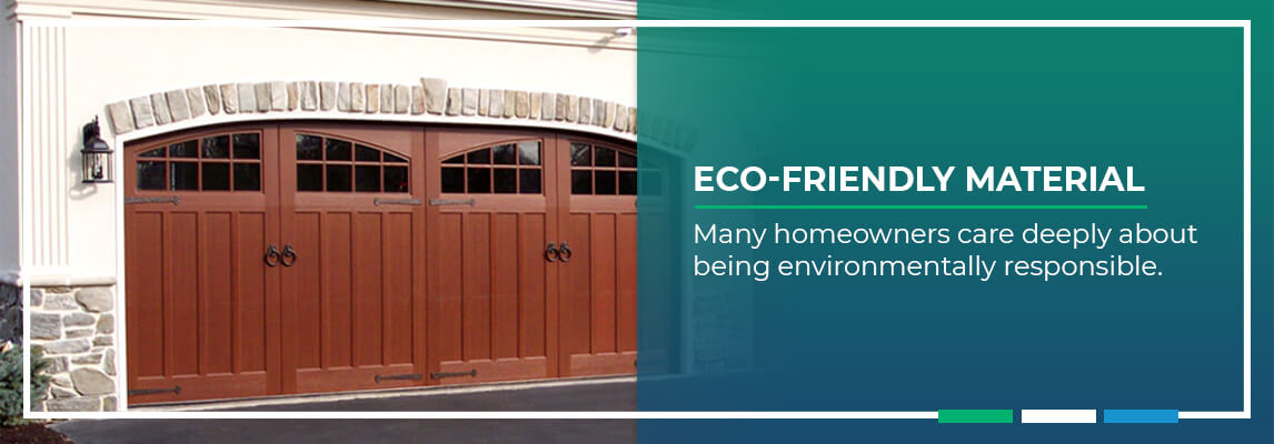 Eco friendly material. Many homeowners care deeply about being environmentally responsible.