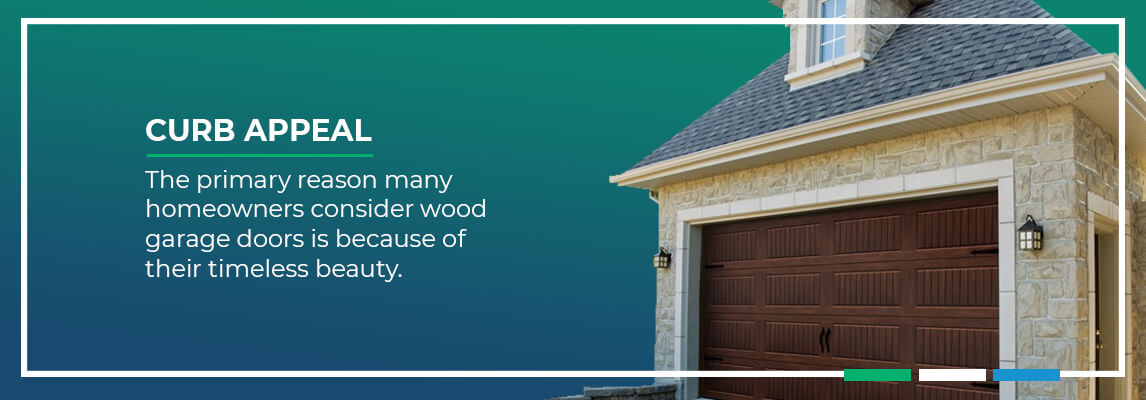 Curb Appeal - The primary reason many homeowners consider wood garage doors is because of their timeless beauty.