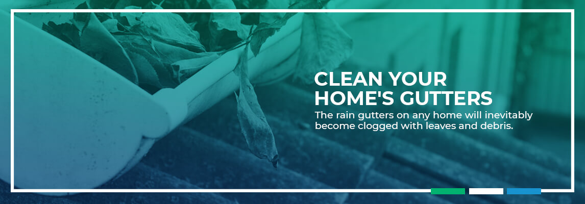 Clean Your Home's Gutters The rain gutters on any home will inevitably become clogged with leaves and debris.