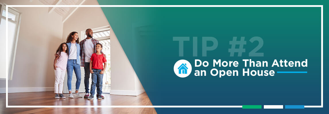 Tip #2: Do More Than Attend an Open House