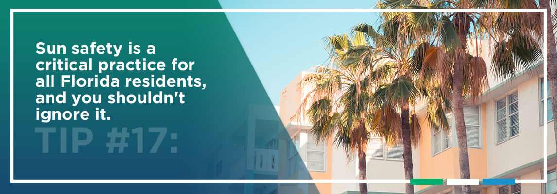 Tip #17: Sun safety is a critical practice for all Florida residents, and you shouldn't ignore it.