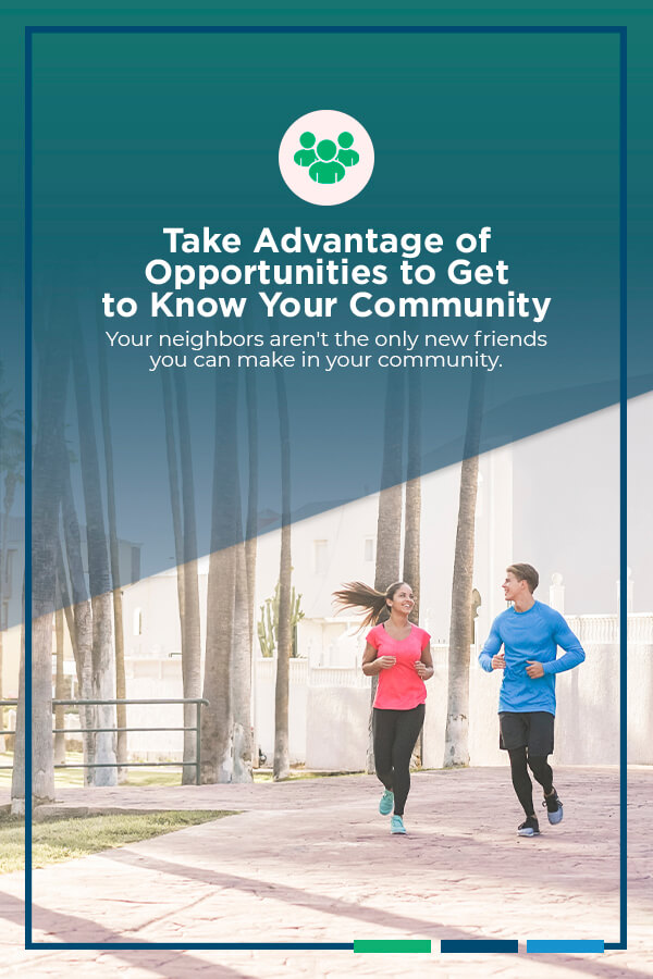 Tip #24: Take Advantage of Opportunities to Get to Know Your Community. Your neighbors aren't the only new friends you can make in your community.