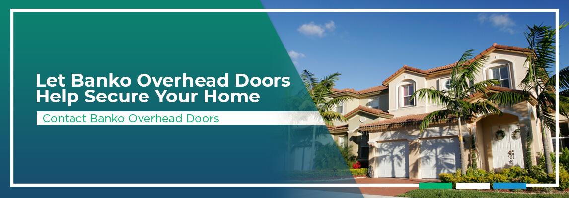 Let Banko Overhead Doors Help Secure Your Home. Contact Banko Overhead Doors.