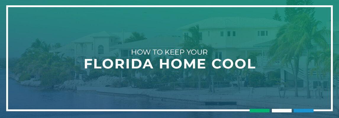 How to Keep Your Florida Home Cool