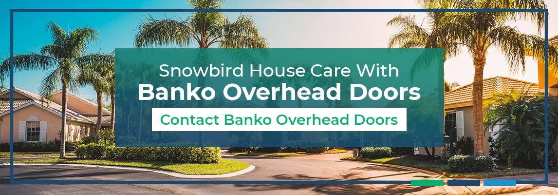 Snowbird House Care With Banko Overhead Doors. Contact Banko Overhead Doors.