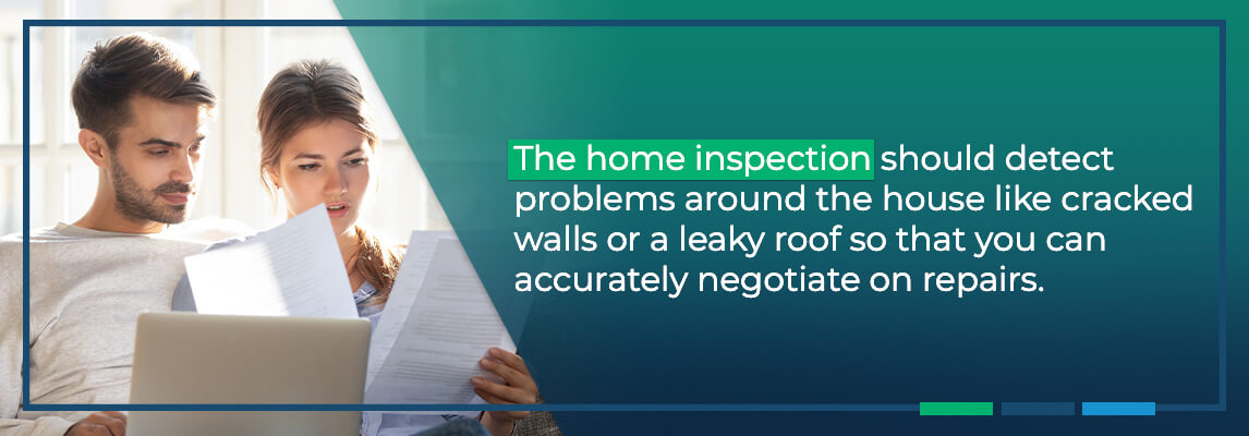 The home inspection should detect problems around the house like cracked walls or a leaky roof so that you can accurately negotiate on repairs.