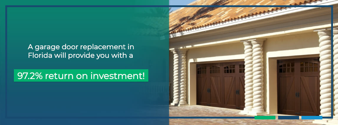 a garage door replacement in Florida will provide you with a 97.2% return on investment!