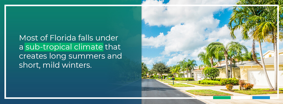 most of Florida falls under a sub-tropical climate that creates long summers and short, mild winters