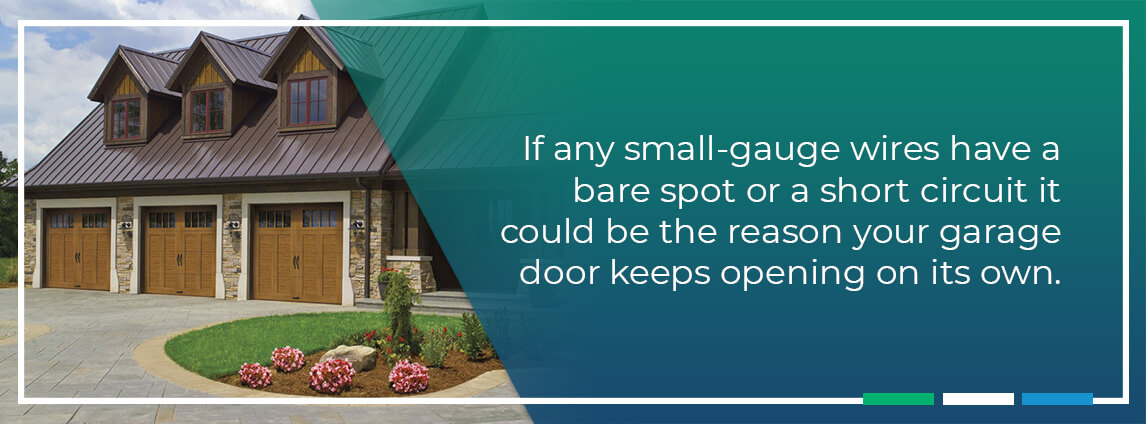 if any small-gauge wires have a bare spot or a short circuit it could be the reason your garage door keeps opening on its own