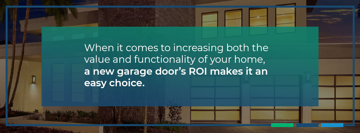 when it comes to increasing both the value and functionality of your home, a new garage door's ROI makes it an easy choice