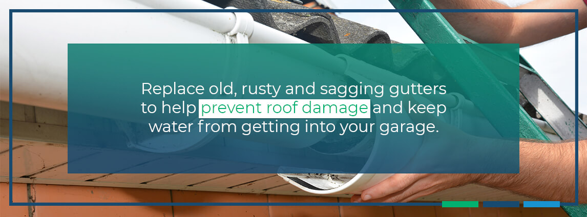 replace old, rusty and sagging gutters to help prevent roof damage and keep water from getting into your garage