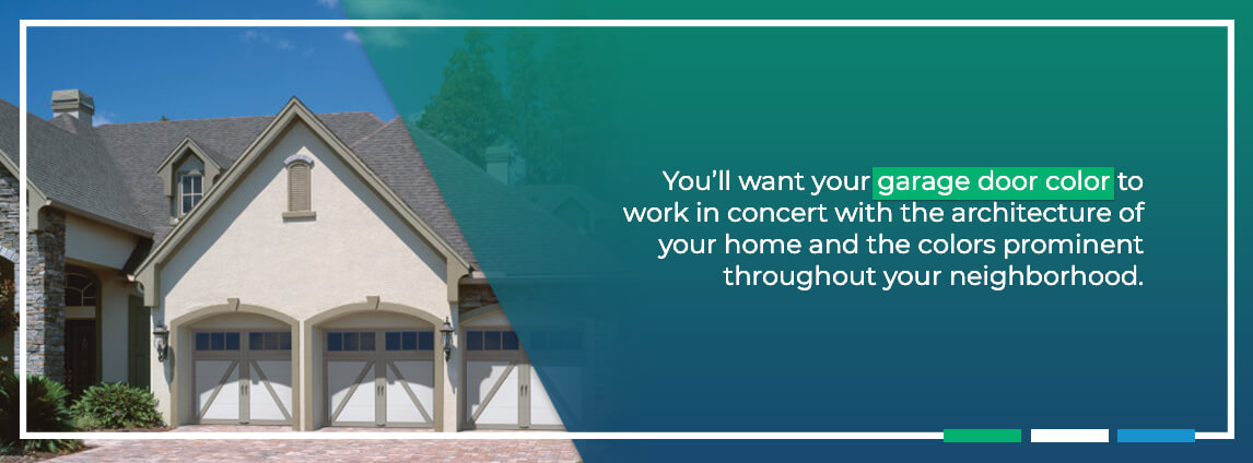 you'll want your garage door color to work in concert with the architecture of your home and the colors prominent throughout your home