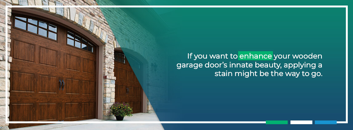 if you want to enhance your wooden garage door's innate beauty, applying a stain might be the way to go