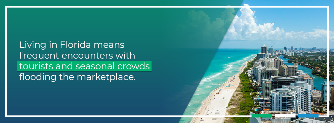 living in Florida means frequent encounters with tourists and seasonal crowds flooding the marketplace