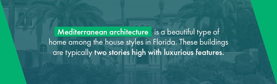 Mediterranean architecture is a beautiful type of home among thehouse styles in Florida. These buildings are typically two stories high with luxurious features.