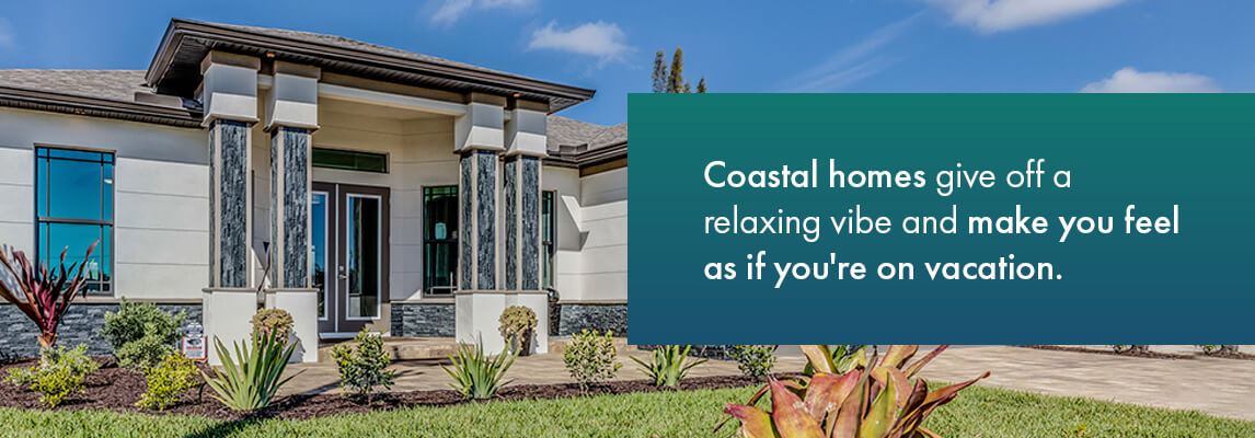 Coastal homes give off a relaxing vibe and make you feel as if you're on vacation.