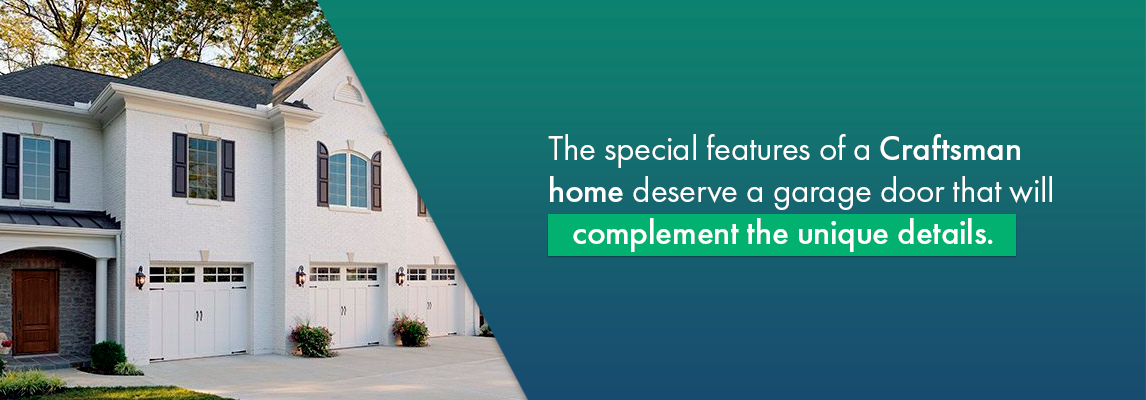 The special features of a Craftsman home deserve a garage door that will complement the unique details.