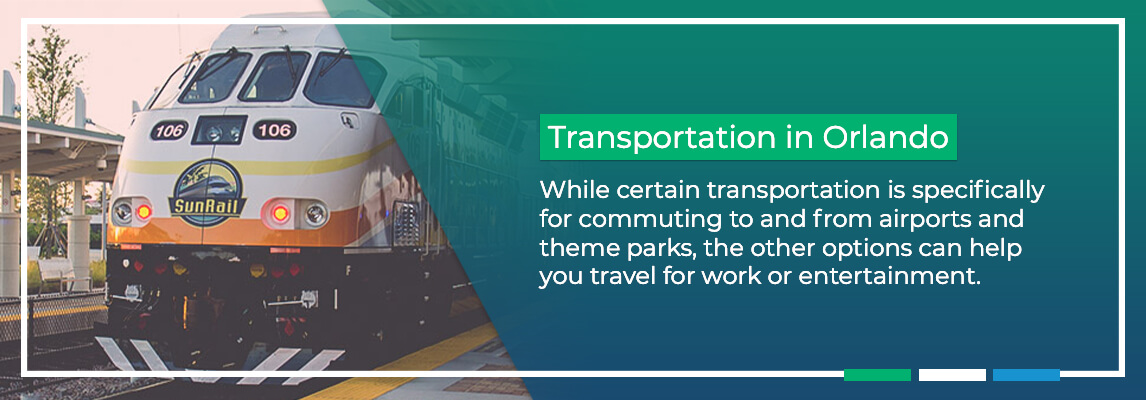 Transportation in Orlando. While certain transportation is specifically for commuting to and from airports and theme parks, the other options can help you travel for work or entertainment.