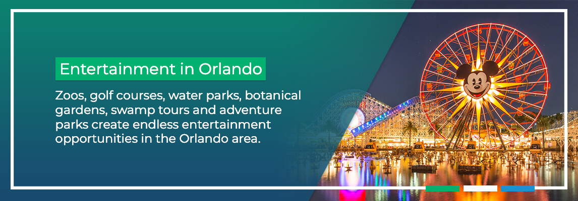 Entertainment in Orlando. Zoos, golf courses, water parks, botanical gardens, swamp tours and adventure parks create endlessentertainment opportunities in the Orlando area.