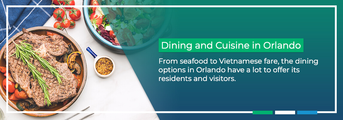 Dining and Cuisine in Orlando. From seafood to Vietnamese fare, thedining options in Orlandohave a lot to offer its residents and visitors.