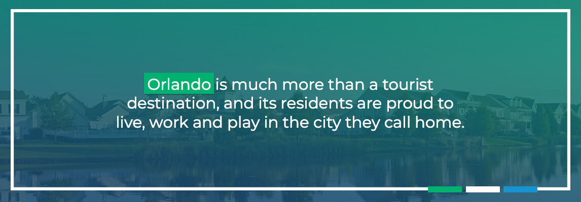 Orlando is much more than a tourist destination, and its residents are proud to live, work and play in the city they call home.
